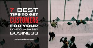 Best Tips to Get more Customers for your London-Based Business