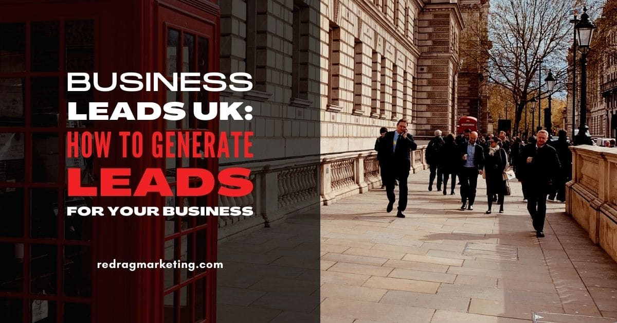 Business Leads UK: How To Generate Leads for Your Business